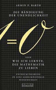 Bild von Die Bändigung der Unendlichkeit oder Wie ich lernte, die Mathematik zu lieben