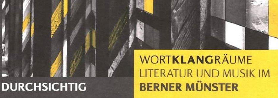 Wortklangräume: Literatur und Musik im Berner Münster