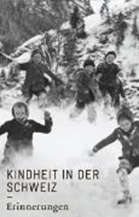Bild von Kindheit in der Schweiz. Erinnerungen