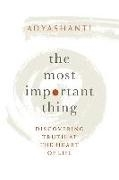 Bild von Adyashanti: The Most Important Thing: Discovering Truth at the Heart of Life