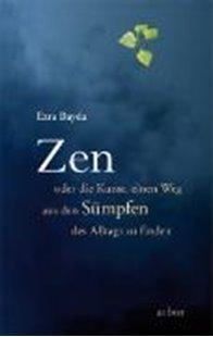Bild von Bayda, Ezra: Zen oder die Kunst, einen Weg aus den Sümpfen des Alltags zu finden