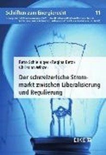 Bild von Schleiniger, Reto : Der Schweizerische Strommarkt zwischen Liberalisierung und Regulierung
