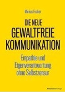 Bild von Fischer, Markus: Die neue Gewaltfreie Kommunikation