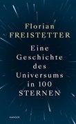 Bild von Freistetter, Florian: Eine Geschichte des Universums in 100 Sternen