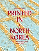 Bild von Bonner, Nick: Printed in North Korea: The Art of Everyday Life in the DPRK