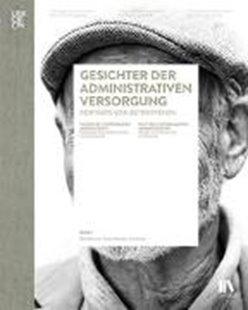 Bild von Ammann, Ruth : Gesichter der administrativen Versorgung / Visages de l'internement administratif / Volti dell'internamento amministrativo