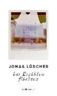 Bild von Lüscher, Jonas: Ins Erzählen flüchten