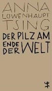 Bild von Lowenhaupt Tsing, Anna : Der Pilz am Ende der Welt