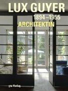 Bild von Tönnesmann, Andreas (Vorb.) : Lux Guyer (1894-1955). Architektin