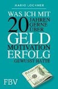 Bild von Lochner, Mario: Was ich mit 20 Jahren gerne über Geld, Motivation, Erfolg gewusst hätte