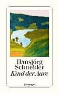 Bild von Schneider, Hansjörg: Kind der Aare