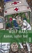 Bild von Haas, Wolf: Komm, süßer Tod