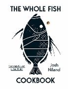 Bild von Niland, Josh: The Whole Fish Cookbook