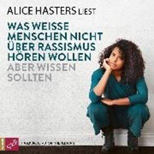 Bild von Hasters, Alice : Was weisse Menschen nicht über Rassismus hören wollen aber wissen sollten (ungekürzt) (Audio Download)