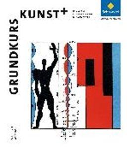 Bild von Grundkurs Kunst+. Basiswissen - Kunstgeschichte - Bildkompetenz
