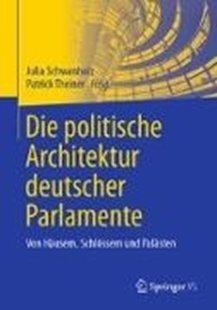 Bild von Schwanholz, Julia (Hrsg.) : Die politische Architektur deutscher Parlamente