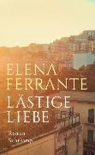 Bild von Ferrante, Elena : Lästige Liebe
