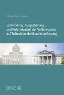 Bild von Helbling, Michael R.: Entwicklung, Ausgestaltung und Reformbedarf der Volksinitiative auf Teilrevision der Bundesverfassung