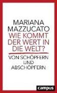 Bild von Mazzucato, Mariana : Wie kommt der Wert in die Welt?