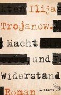 Bild von Trojanow, Ilija: Macht und Widerstand