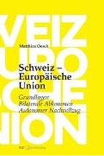 Bild von Oesch, Matthias: Schweiz - Europäische Union: Grundlagen, Bilaterale Abkommen, Autonomer Nachvollzug
