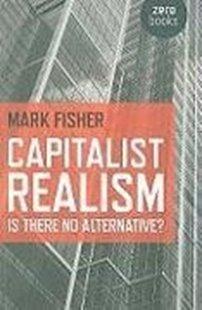 Bild von Fisher, Mark: Capitalist Realism - Is there no alternative?