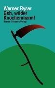Bild von Ryser, Werner: Geh, wilder Knochenmann!