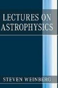 Bild von Weinberg, Steven (University of Texas, Austin): Lectures on Astrophysics