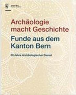 Bild von Archäologie macht Geschichte Funde aus dem Kanton Bern