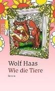 Bild von Haas, Wolf: Wie die Tiere