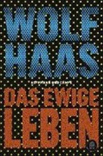 Bild von Haas, Wolf: Das ewige Leben