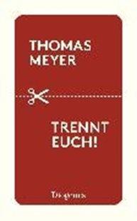 Bild von Meyer, Thomas: Trennt euch!