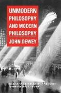 Bild von Dewey, John : Unmodern Philosophy and Modern Philosophy