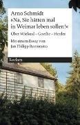 Bild von Schmidt, Arno : »Na, Sie hätten mal in Weimar leben sollen!«