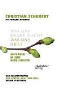 Bild von Schubert, Christian : Was uns krank macht - was uns heilt