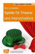 Bild von Albrecht-Schaffer, Angelika: Die 50 besten Spiele für Theater und Improvisation