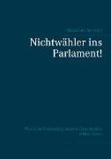 Bild von Schmidt, Sebastian: Nichtwähler ins Parlament!