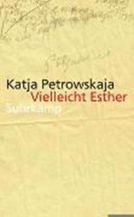 Bild von Petrowskaja, Katja: Vielleicht Esther
