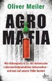 Bild von Meiler, Oliver: Agromafia