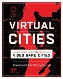 Bild von Dimopoulos, Konstantinos: Virtual Cities: An Atlas & Exploration of Video Game Cities