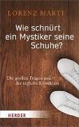 Bild von Marti, Lorenz: Wie schnürt ein Mystiker seine Schuhe?