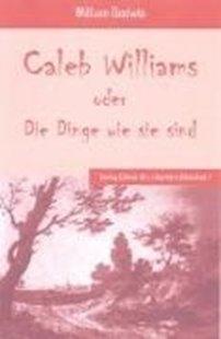 Bild von Godwin, Williams : Caleb William oder Die Dinge wie sie sind