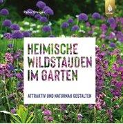 Bild von Steiger, Peter: Heimische Wildstauden im Garten