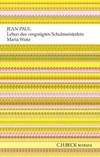 Bild von Paul, Jean : Leben des vergnügten Schulmeisterlein Maria Wutz in Auenthal