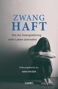 Bild von Moser, Nina: Zwanghaft - Erfahrungsbericht von Nina Moser