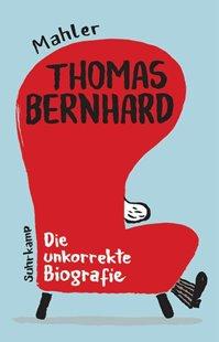 Bild von Mahler, Nicolas: Thomas Bernhard. Die unkorrekte Biografie