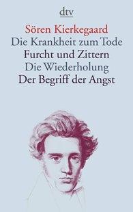 Bild von Kierkegaard, Sören : Die Krankheit zum Tode · Furcht und Zittern · Die Wiederholung · Der Begriff der Angst