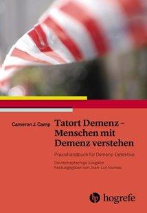 Bild von Camp, Cameron J.: Tatort Demenz - Menschen mit Demenz verstehen