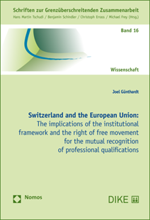 Bild von Günthardt, Joel: Switzerland and the European Union - The implications of the institutional framework and the right of free movement for the mutual recognition of professional qualifications