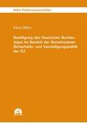 Bild von Höhn, Irina: Beteiligung des Deutschen Bundestages im Bereich der Gemeinsamen Sicherheits- und Verteidigungspolitik der EU